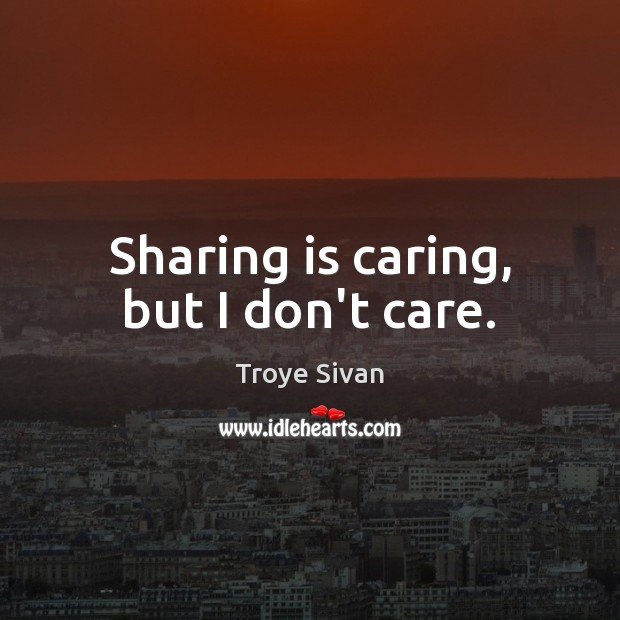Sharing is caring, but I don't care. Image