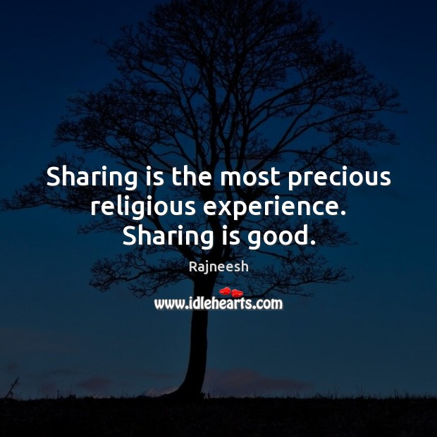 Image, Sharing is the most precious religious experience. Sharing is good.