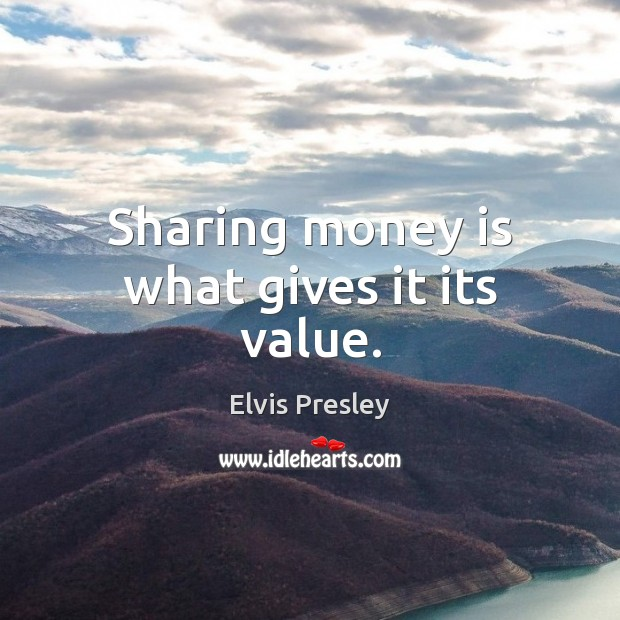 Sharing money is what gives it its value. Image