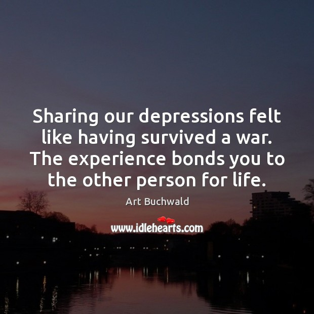 Image, Sharing our depressions felt like having survived a war. The experience bonds