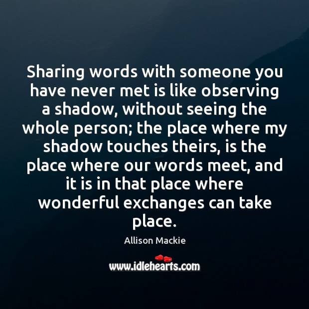 Sharing words with someone you have never met is like observing a Image