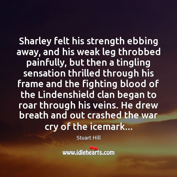 Sharley felt his strength ebbing away, and his weak leg throbbed painfully, Image