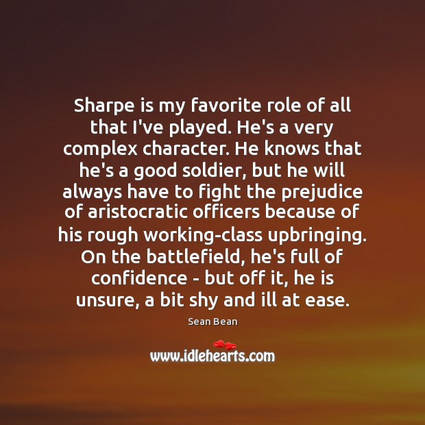 Sharpe is my favorite role of all that I've played. He's a Sean Bean Picture Quote