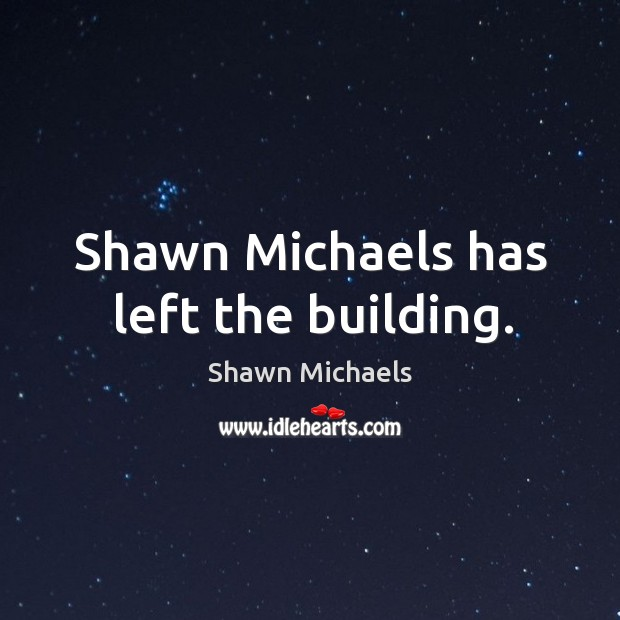 Shawn Michaels has left the building. Image