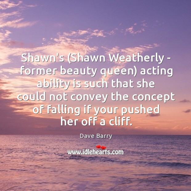 Image, Shawn's (Shawn Weatherly – former beauty queen) acting ability is such that