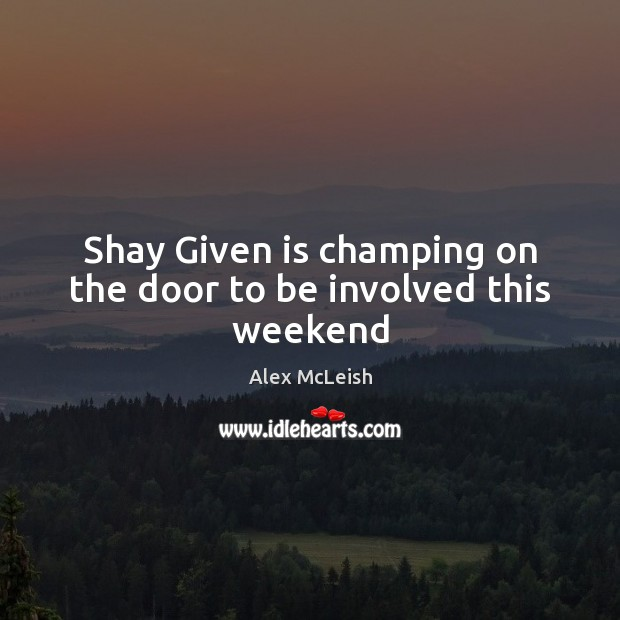 Image, Shay Given is champing on the door to be involved this weekend