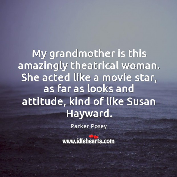 She acted like a movie star, as far as looks and attitude, kind of like susan hayward. Image