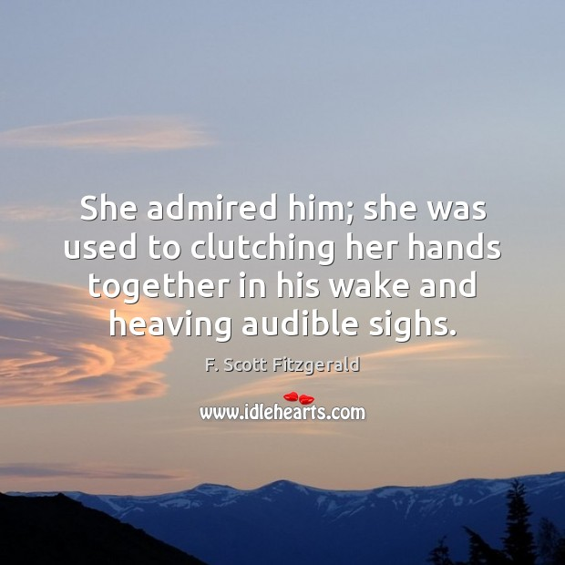 Image, She admired him; she was used to clutching her hands together in