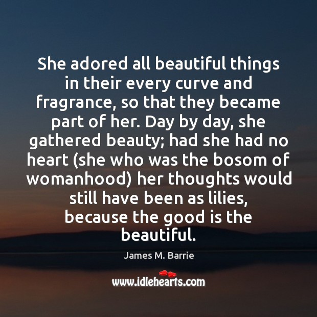 She adored all beautiful things in their every curve and fragrance, so Image
