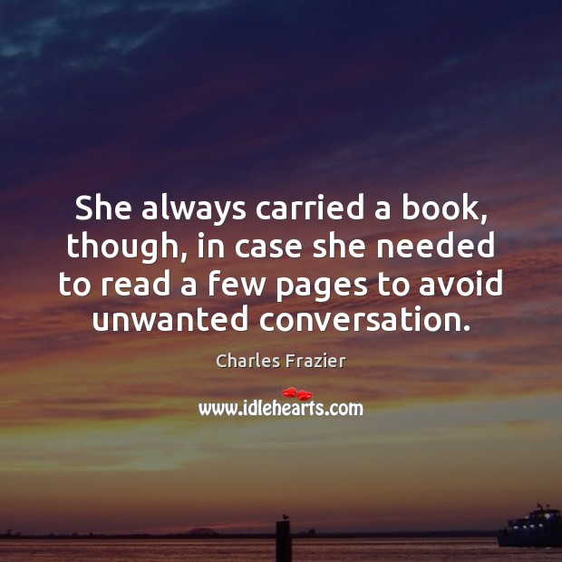 She always carried a book, though, in case she needed to read Charles Frazier Picture Quote