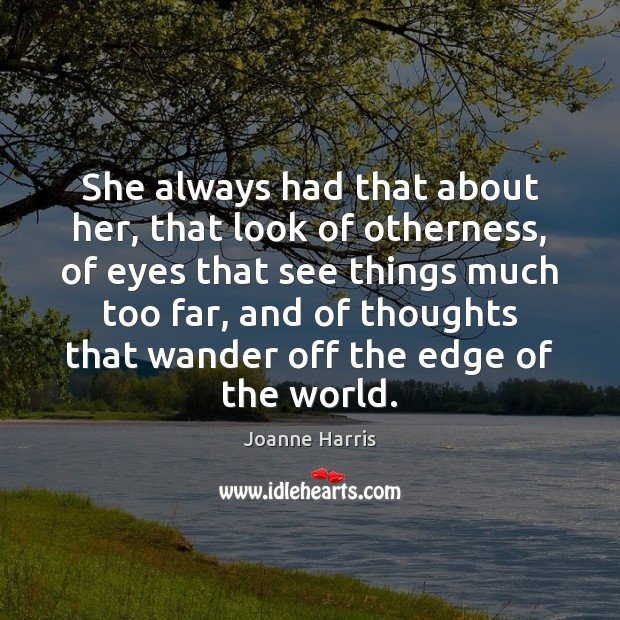 She always had that about her, that look of otherness, of eyes Joanne Harris Picture Quote