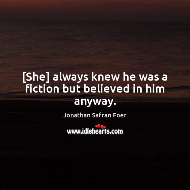 [She] always knew he was a fiction but believed in him anyway. Image