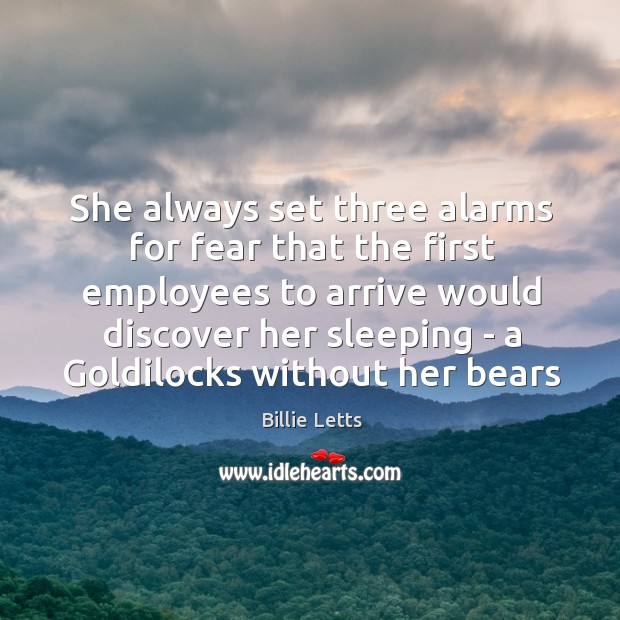 Image, She always set three alarms for fear that the first employees to