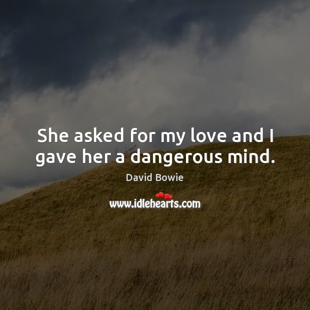 Image, She asked for my love and I gave her a dangerous mind.