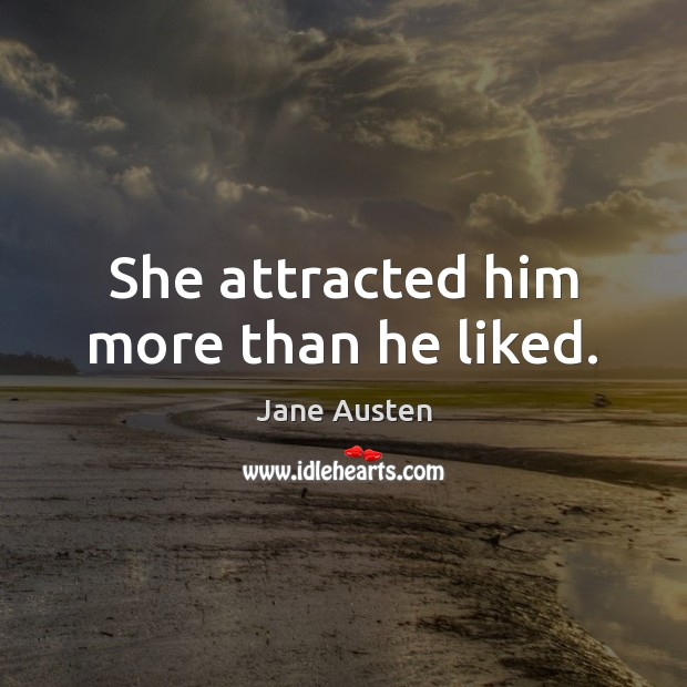 Image, She attracted him more than he liked.