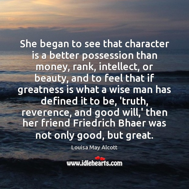 She began to see that character is a better possession than money, Character Quotes Image