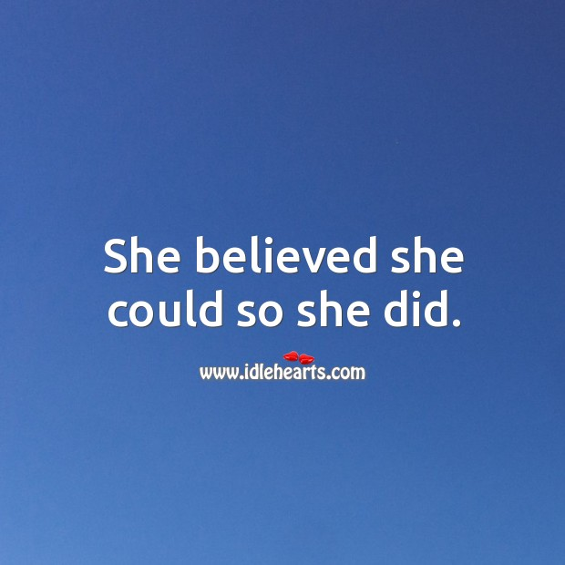 She believed she could so she did. Image