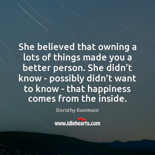 She believed that owning a lots of things made you a better Dorothy Koomson Picture Quote