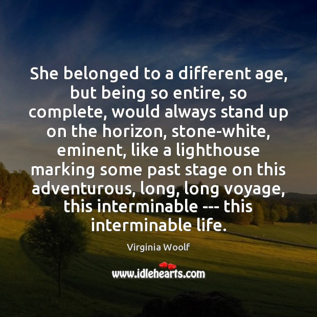 Image, She belonged to a different age, but being so entire, so complete,