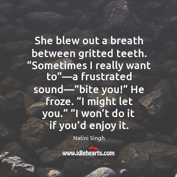 """She blew out a breath between gritted teeth. """"Sometimes I really want Image"""