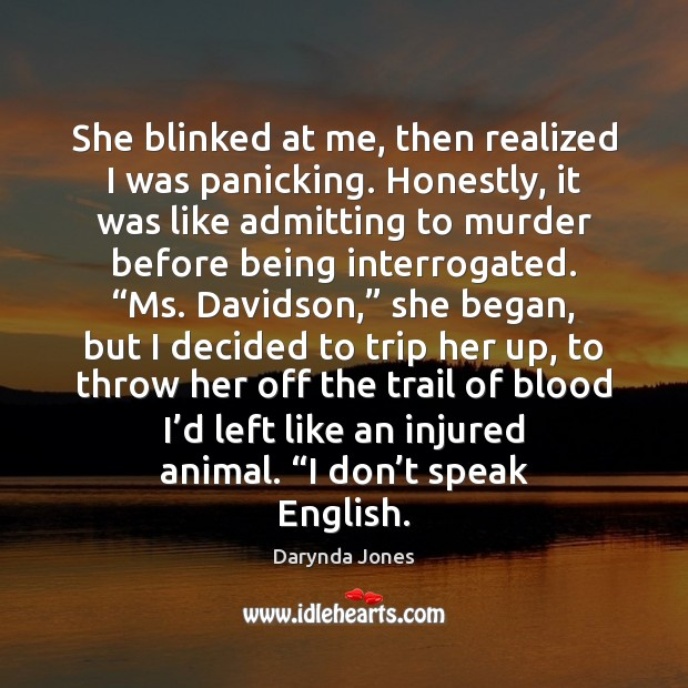 She blinked at me, then realized I was panicking. Honestly, it was Darynda Jones Picture Quote