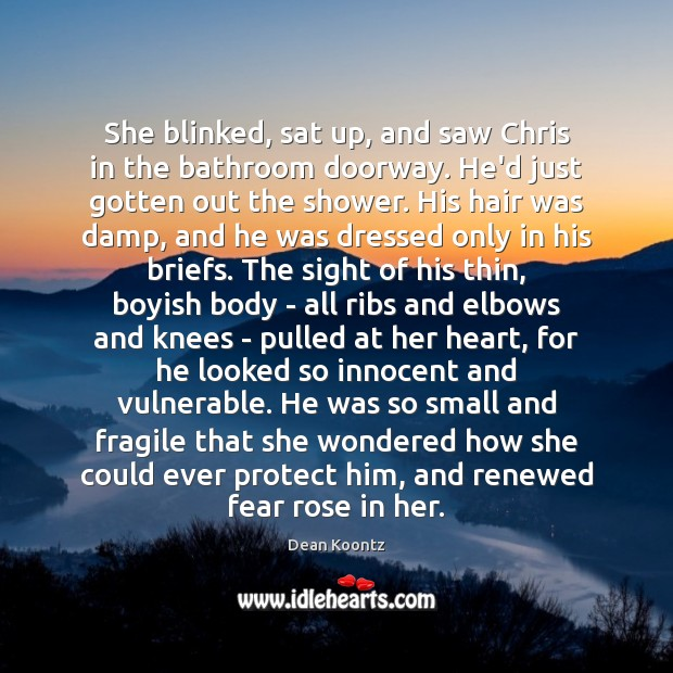 She blinked, sat up, and saw Chris in the bathroom doorway. He'd Dean Koontz Picture Quote