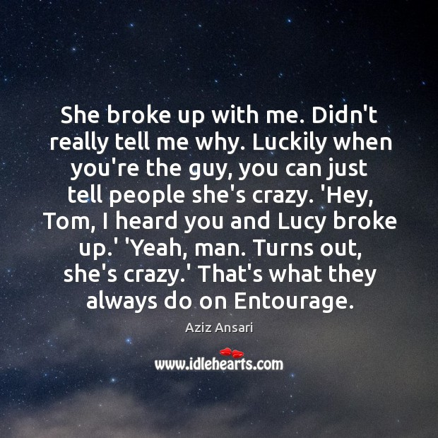 She broke up with me. Didn't really tell me why. Luckily when Image