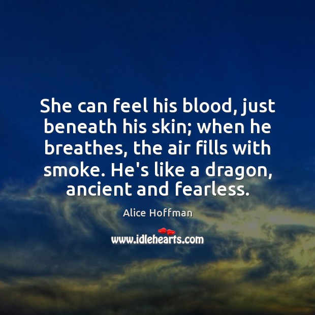 She can feel his blood, just beneath his skin; when he breathes, Alice Hoffman Picture Quote