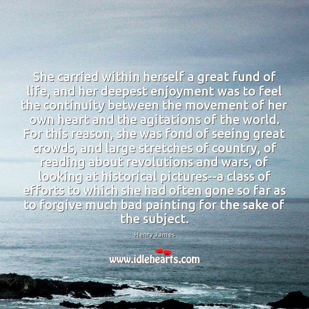 She carried within herself a great fund of life, and her deepest Henry James Picture Quote