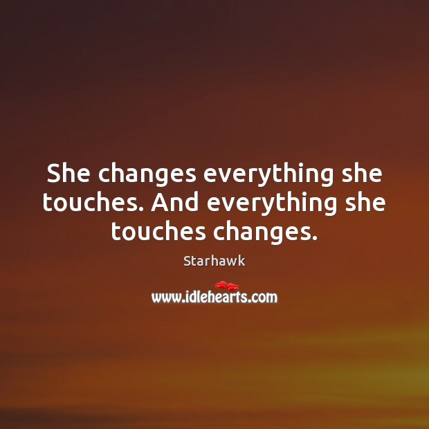 Image, She changes everything she touches. And everything she touches changes.