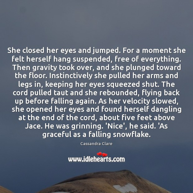 She closed her eyes and jumped. For a moment she felt herself Image