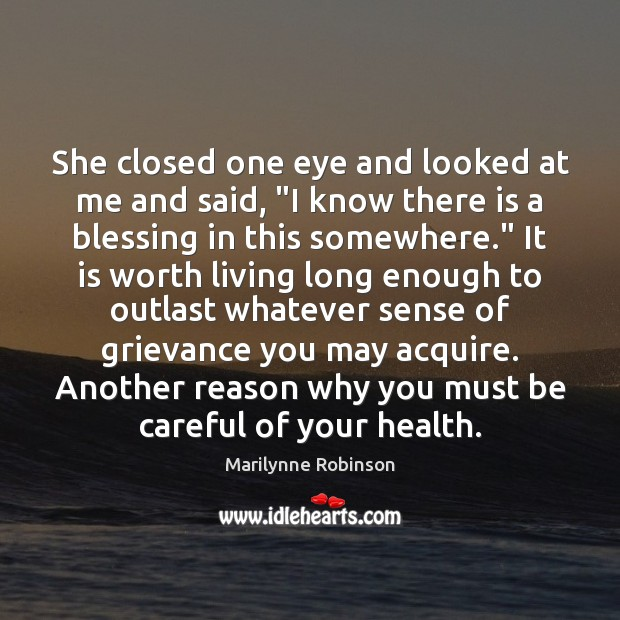"She closed one eye and looked at me and said, ""I know Marilynne Robinson Picture Quote"
