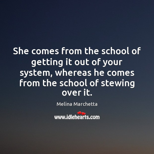 Image, She comes from the school of getting it out of your system,