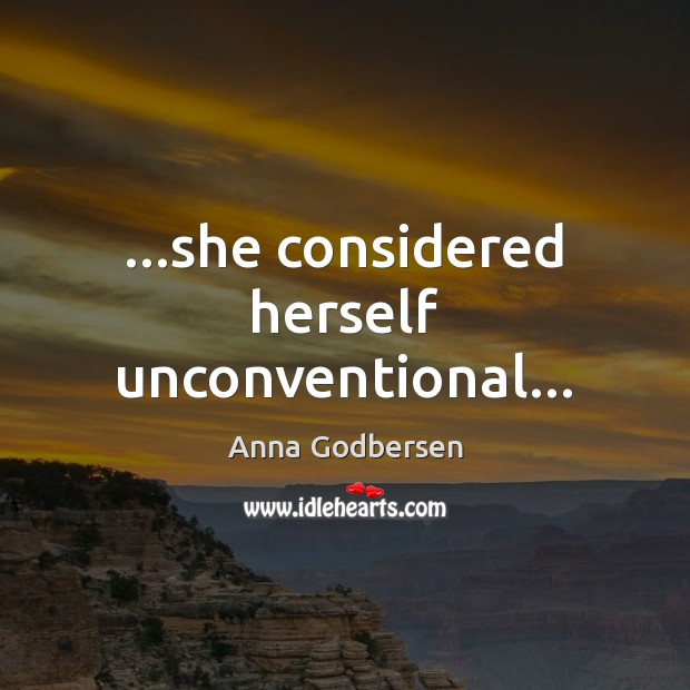 Image, …she considered herself unconventional…
