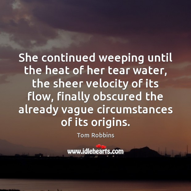 Image, She continued weeping until the heat of her tear water, the sheer