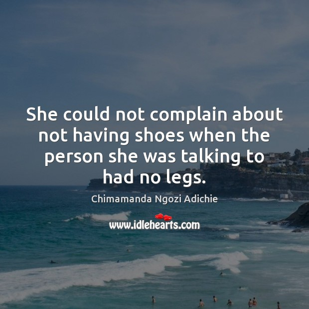 She could not complain about not having shoes when the person she Image