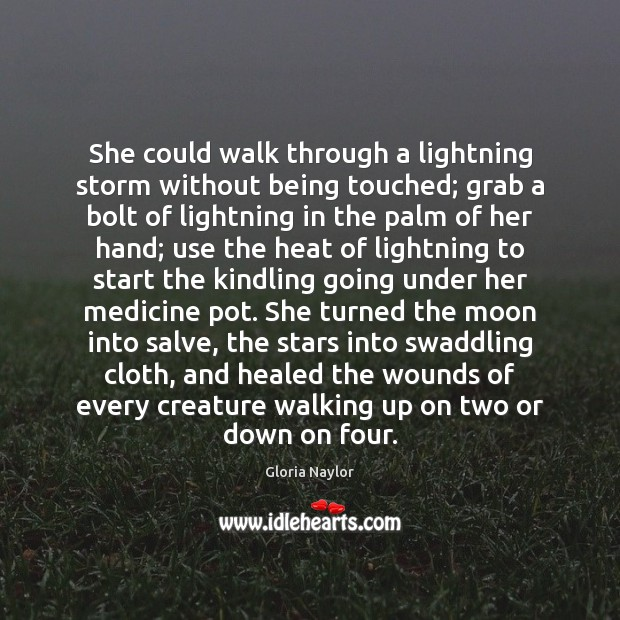 She could walk through a lightning storm without being touched; grab a Gloria Naylor Picture Quote