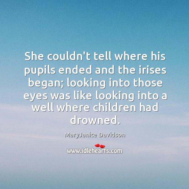 She couldn't tell where his pupils ended and the irises began; looking Image