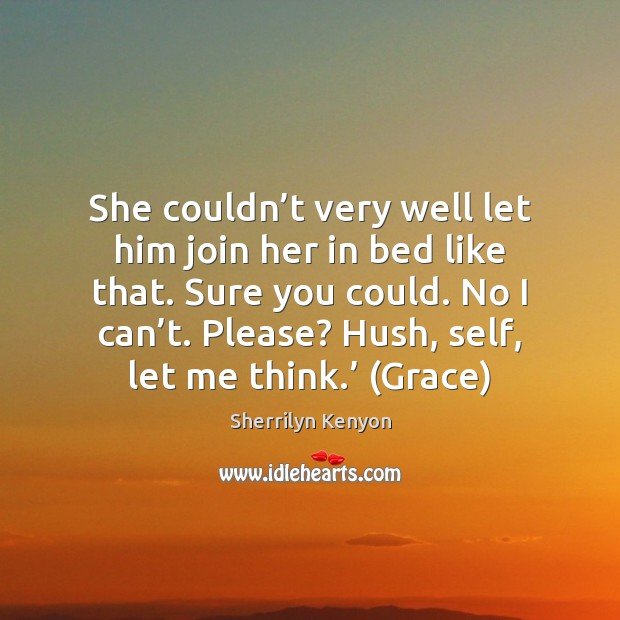 She couldn't very well let him join her in bed like Sherrilyn Kenyon Picture Quote