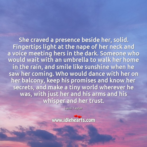 She craved a presence beside her, solid. Fingertips light at the nape Laini Taylor Picture Quote
