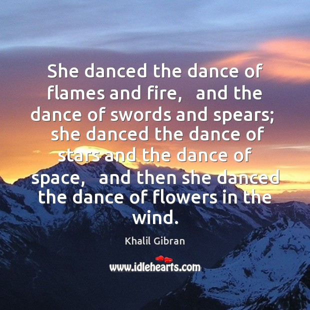 She danced the dance of flames and fire,   and the dance of Image