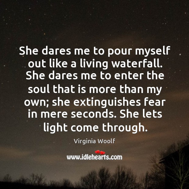 Image, She dares me to pour myself out like a living waterfall. She