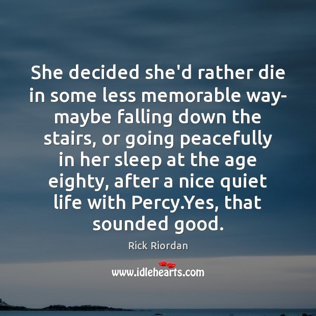 She decided she'd rather die in some less memorable way- maybe falling Image