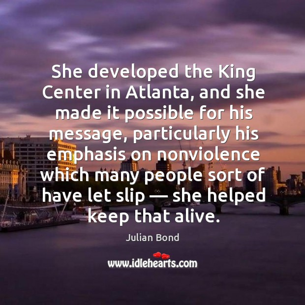 She developed the king center in atlanta, and she made it possible for his message Image