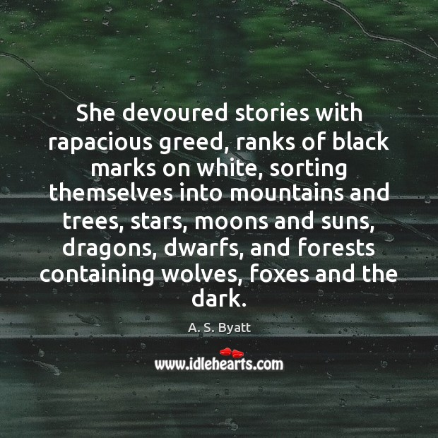 She devoured stories with rapacious greed, ranks of black marks on white, Image