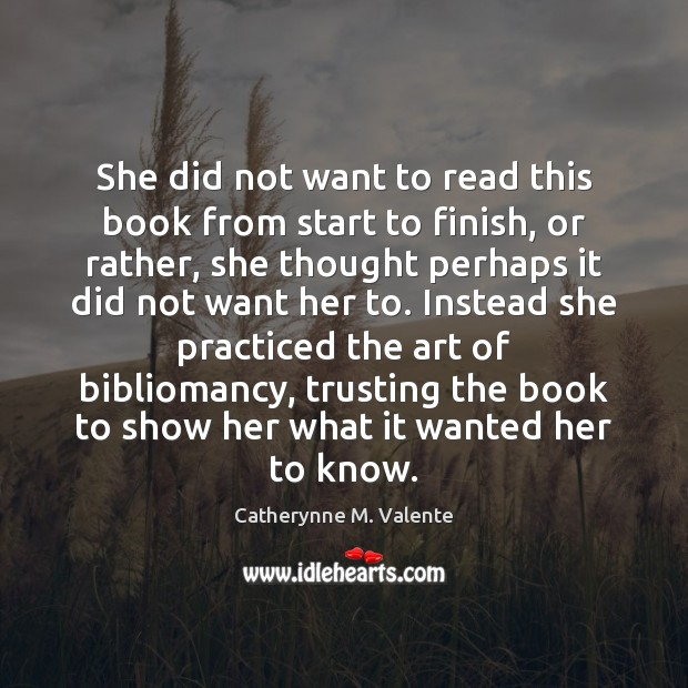 She did not want to read this book from start to finish, Catherynne M. Valente Picture Quote