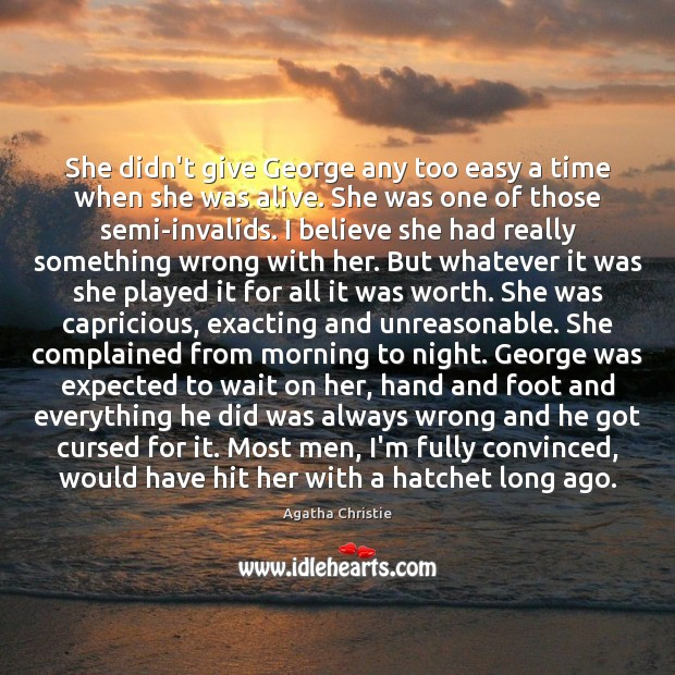 She didn't give George any too easy a time when she was Agatha Christie Picture Quote