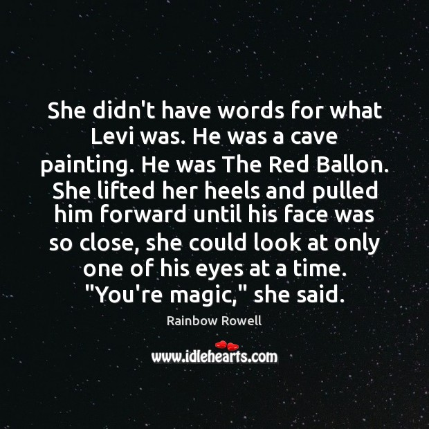 She didn't have words for what Levi was. He was a cave Rainbow Rowell Picture Quote