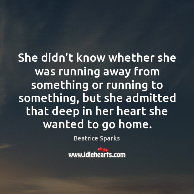 She didn't know whether she was running away from something or running Image