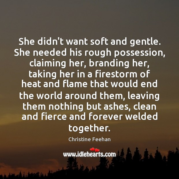 She didn't want soft and gentle. She needed his rough possession, claiming Christine Feehan Picture Quote